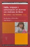 Libro HABLA, LENGUAJE Y COMUNICACION EN ALUMNOS CON SINDROME DE DOWN: R ECURSOS Y ACTIVIDADES PARA PADRES Y PROFESORES