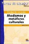 Libro HABLANDO EN PLATA: MODISMOS Y METAFORAS CULTURALES