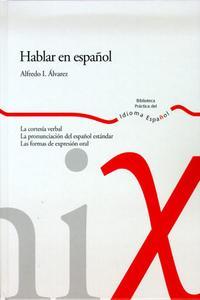 Libro HABLAR EN ESPAÑOL: LA CORTESIA VERBAL; LA PRONUNCIACION DEL ESPAÑ OL ESTANDAR; LAS FORMAS DE EXPRESION ORAL