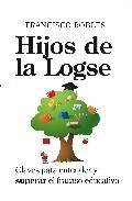Libro HIJOS DE LA LOGSE: CLAVES PARA ENTENDER Y SUPERAR EL FRACASO EDUC ATIVO