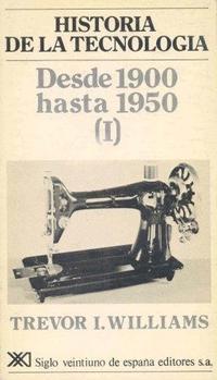 Libro HISTORIA DE LA TECNOLOGIA IV: DESDE 1900 HASTA 1950