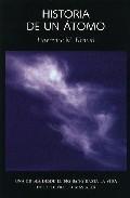 Libro HISTORIA DE UN ATOMO: UNA ODISEA DESDE EL BIG BAN HASTA LA VIDA E N LA TIERRA Y MAS ALLA