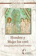 Libro HOMBRE Y MUJER LOS CREO: CATEQUESIS SOBRE EL AMOR HUMANO