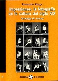 Libro IMPRESIONES: LA FOTOGRAFIA EN LA CULTURA DEL S. XIX: ANTOLOGIA DE TEXTOS