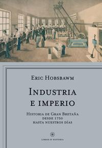 Libro INDUSTRIA E IMPERIO: HISTORIA DE GRAN BRETAÑA DESDE 1750 HASTA NUESTROS DIAS