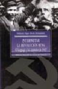 Libro INTERPRETAR LA REVOLUCION RUSA: EL LENGUAJE Y LOS SIMBOLOS DE 191 7
