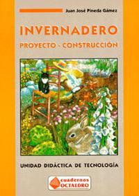 Libro INVERNADERO: PROYECTO-CONSTRUCCION. UNIDAD DIDACTICA DE TECNOLOGI A