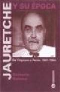 Libro JAURETCHE Y SU EPOCA: DE YRIGOYEN A PERON, 1901-1955