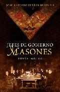 Libro JEFES DE GOBIERNO MASONES: PRESIDENTES Y PRIMEROS MINISTROS DE ES PAÑA QUE HAN SIDO MASONES