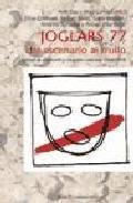 Libro JOGLARS 77, DEL ESCENARIO AL TRULLO: LIBERTAD DE EXPRESION Y CREA CION COLECTIVA 1968/1978