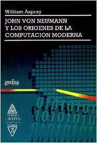 Libro JOHN VON NEUMANN Y LOS ORIGENES DE LA COMPUTACION MODERNA