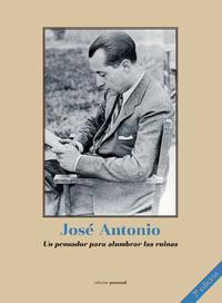 Libro JOSE ANTONIO, UN PENSADOR PARA ALUMBRAR LAS RUINAS