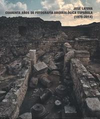 Libro JOSE LATOVA, CUARENTA AÑOS DE FOTOGRAFIA ARQUEOLÓGICA