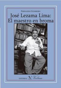 Libro JOSE LEZAMA LIMA: EL MAESTRO EN BROMA