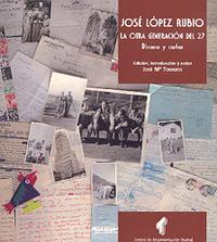 Libro JOSE LOPEZ RUBIO: LA OTRA GENERACION DEL 27: DISCURSO Y CARTAS