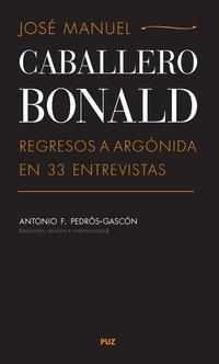 Libro JOSE MANUEL CABALLERO BONALD REGRESOS A ARGONIDA EN 33 ENTREVISTA S