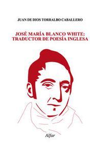 Libro JOSE MARIA BLANCO WHITE: TRADUCTOR DE POESIA INGLESA