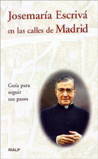 Libro JOSEMARIA ESCRIVA EN LAS CALLES DE MADRID: GUIA PARA SEGUIR SUS P ASOS