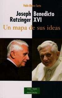 Libro JOSEPH RATZINGER, BENEDICTO XVI: UN MAPA DE SUS IDEAS