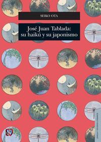 Libro JOSÉ JUAN TABLADA: SU HAIKÚ Y SU JAPONISMO