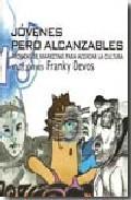 Libro JOVENES PERO ALCANZABLES: TECNICAS DE MARKETING PARA ACERCAR LA C ULTURA A LOS JOVENES