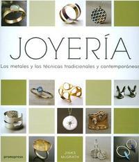 Libro JOYERIA: LOS METALES Y LAS TECNICAS TRADICIONALES Y CONTEMPORANEA S