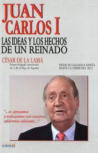 Libro JUAN CARLOS I. LAS IDEAS Y LOS HECHOS DE UN REINADO