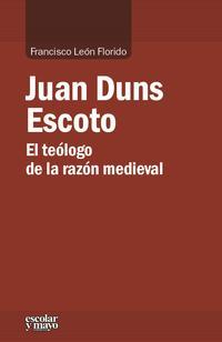 Libro JUAN DUNS ESCOTO. EL TEOLOGO DE LA RAZON MEDIEVAL