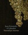 Libro JUAN FERNANDEZ, EL LABRADOR: NATURALEZAS MUERTAS
