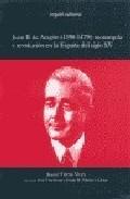 Libro JUAN II DE ARAGON: MONARQUIA Y REVOLUCION EN LA ESPAÑ A DEL SIGLO XV