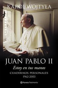Libro JUAN PABLO II: ESTOY EN TUS MANOS: CUADERNOS PERSONALES, 1962-200 3