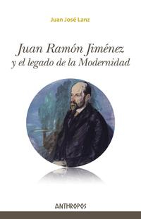 Libro JUAN RAMÓN JIMÉNEZ Y EL LEGADO DE LA MODERNIDAD