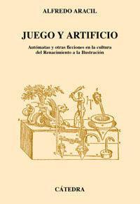 Libro JUEGO Y ARTIFICIO: AUTONOMAS Y OTRAS FICCIONES EN LA CULTURA DEL RENACIMIENTO A LA ILUSTRACION