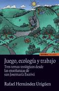 Libro JUEGO, ECOLOGIA Y TRABAJO: TRES TEMAS TEOLOGICOS DESDE LAS ENSEÑA NZAS DE SAN JOSEMARIA