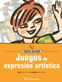 Libro JUEGOS DE EXPRESION ARTISTICA: EDUCAR JUGANDO