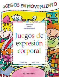Libro JUEGOS DE EXPRESION CORPORAL: JUEGOS EN MOVIMIENTO