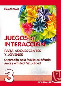 Libro JUEGOS DE INTERACCION PARA ADOLESCENTES Y JOVENES: SEPARACION DE LA FAMILIA DE INFANCIA, AMOR Y AMISTAD, SEXUALIDAD