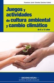 Libro JUEGOS Y ACTIVIDADES DE CULTURA AMBIENTAL Y CAMBIO CLIMATICO DE 8 A 12 AÑOS