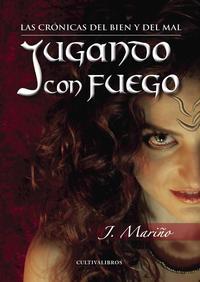 Libro JUGANDO CON FUEGO: LAS CRONICAS DEL BIEN Y EL MAL
