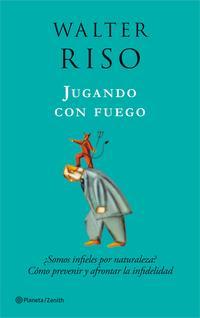 Libro JUGANDO CON FUEGO: ¿SOMOS INFIELES POR NATURALEZA?: COMO PREVENIR Y AFRONTAR LA INFIDELIDAD