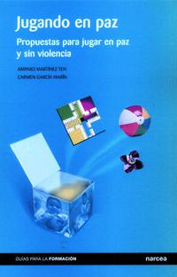 Libro JUGANDO EN PAZ: PROPUESTAS PARA JUGAR EN PAZ Y SIN VIOLENCIA