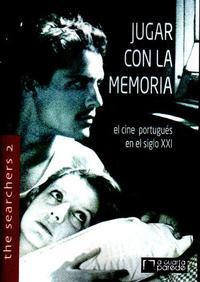 Libro JUGAR CON LA MEMORIA: CINE PORTUGUES EN EL SIGLO XXI