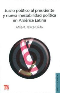 Libro JUICIO POLITICO AL PRESIDENTE Y NUEVA INESTABILIDAD POLITICA EN A MERICA LATINA