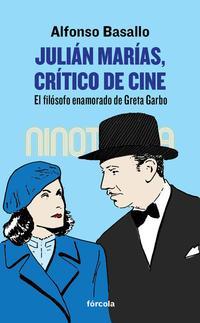Libro JULIAN MARIAS, CRITICO DE CINE: EL FILOSOFO ENAMORADO DE GRETA GARBO
