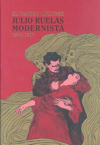 Libro JULIO RUELAS MODERNISTA: EL VIAJERO LUGUBRE