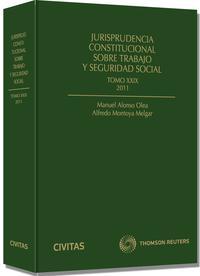 Libro JURISPRUDENCIA CONSTITUCIONAL SOBRE TRABAJO Y SEGURIDAD SOCIAL, T OMO 29/2011