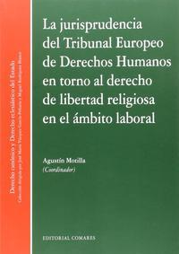 Libro JURISPRUDENCIA DEL TRIBUNAL EUROPEO DE DERECHOS HUMANOS EN TORNO AL DEREHCO DE LIBERTAD RELIGIOSA EN EL AMBITO LABORAL