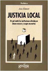 Libro JUSTICIA LOCAL: DE QUE MODO LAS INSTITUCIONES DISTRIBUYEN BIENES ESCASOS Y CARGAS NECESARIAS