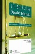Libro JUSTICIA Y DERECHO TRIBUTARIO: LIBRO HOMENAJE AL PROFESOR JULIO B ENACLOCHE PEREZ