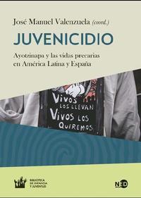Libro JUVENICIDIO: AYOTZINAPA Y LAS VIDAS PRECARIAS EN AMERICA LATINA Y ESPAÑA